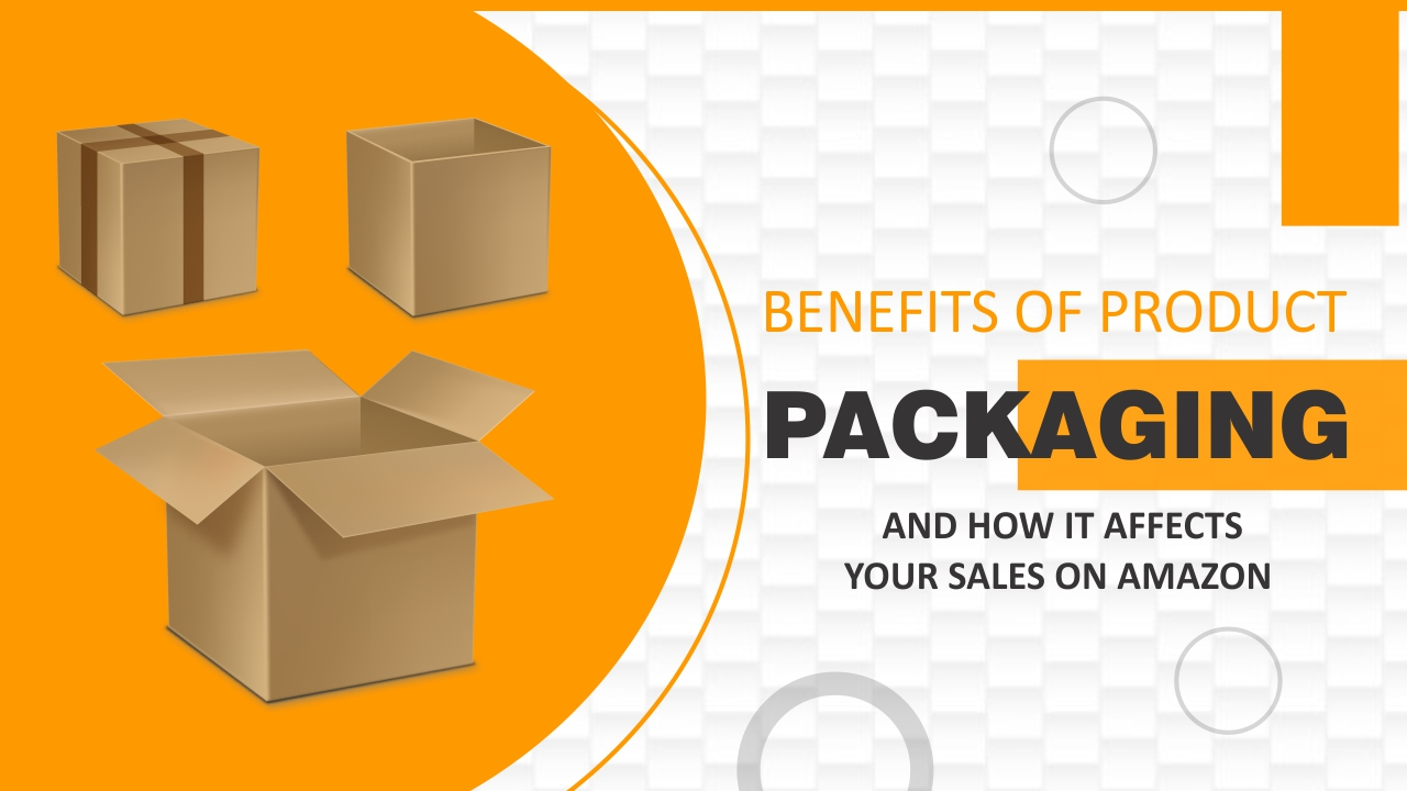 Benefits of Product Packaging and How It Affects Your Sales on Amazon