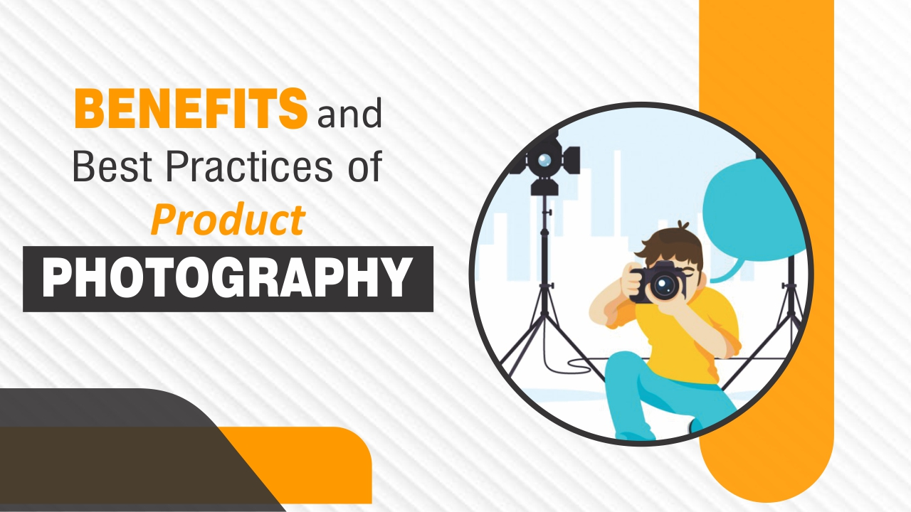 Best Practices and Benefits of Product Photography in 2020