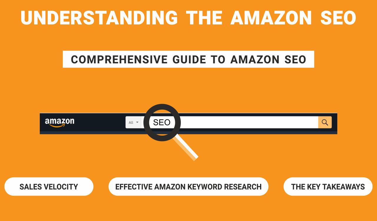 Understanding the Amazon SEO: Comprehensive guide to Amazon SEO